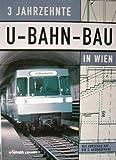 3 Jahrzehnte U-Bahn-Bau in Wien. Mit Vorschau auf die drei Ausbauphasen.