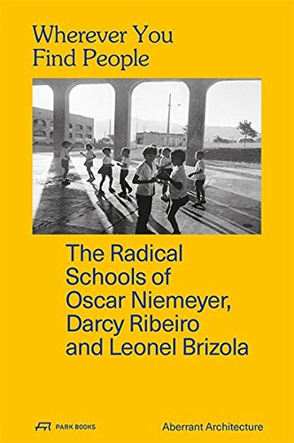 Wherever You Find People: The Radical Schools of Oscar Niemeyer, Darcy Ribeiro and Leonel Brizola