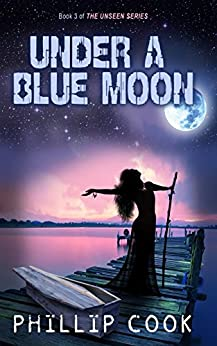 Under a Blue Moon (The Unseen Series Book 3) (English Edition) di [Cook, Phillip]