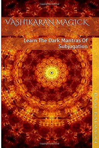 Vashikaran Magick: Learn the Dark Mantras of Subjugation: Volume 1 (Mantra Magick)