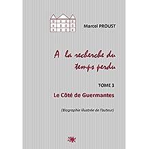 A la recherche du temps perdu  Biographie illustrée de l'auteur: Tome 3 Le Côté de Guermantes (French Edition)