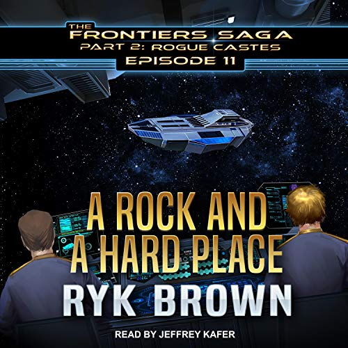 A Rock and a Hard Place: Frontiers Saga, Part 2: Rogue Castes Series, Book 11 Rogue Audio