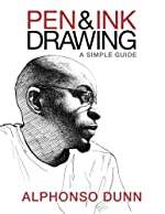 Pen and Ink Drawing - A Simple Guide de Alphonso Dunn