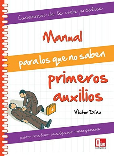 Descargar Libro Manual para los que no saben primeros auxilios: Para resolver cualquier emergencia (Cuad. De La Vida Practica) de Víctor Díaz