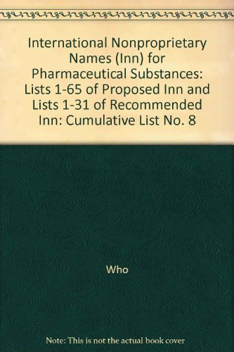 International Nonproprietary Names (Inn) for Pharmaceutical Substances: Lists 1-65 of Proposed Inn and Lists 1-31 of Recommended Inn: Cumulative List No. 8 por Who