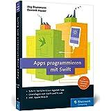 Apps programmieren mit Swift: Ideal für Programmiereinsteiger geeignet. Aktuell zu Swift 3