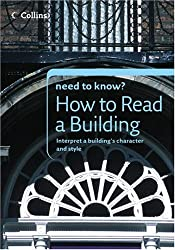 Collins Need to Know? How to Read a Building: Interpret a Building's Character and Style (Need to Know? (Collins))