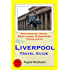 Liverpool Travel Guide - Sightseeing, Hotel, Restaurant & Shopping Highlights (Illustrated)