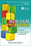 Indie Film Producing: The Craft of Low Budget Filmmaking by Suzanne Lyons(2012-02-07)