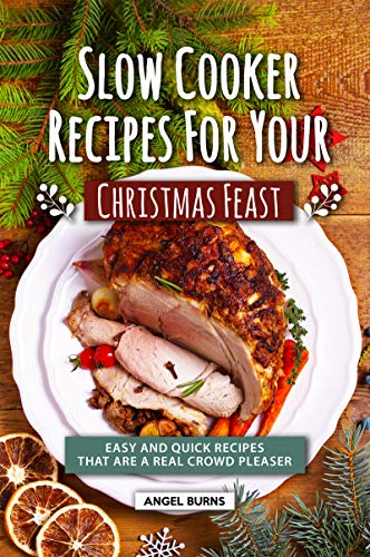Slow Cooker Recipes for Your Christmas Feast: Easy and Quick Recipes That Are A Real Crowd Pleaser (English Edition)