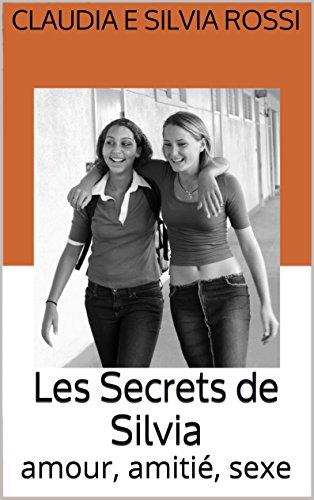 Les Secrets de Silvia: amour, amitié, sexe par Claudia e silvia Rossi