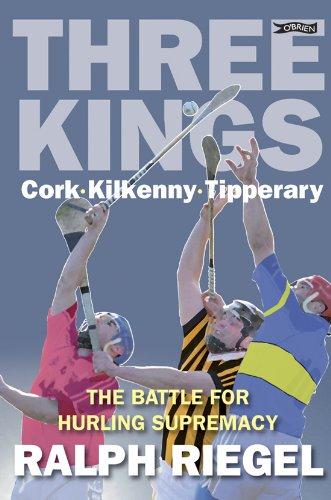 Three Kings: Cork . Kilkenny . Tipperary.The Battle for Hurling Supremacy por Ralph Riegel