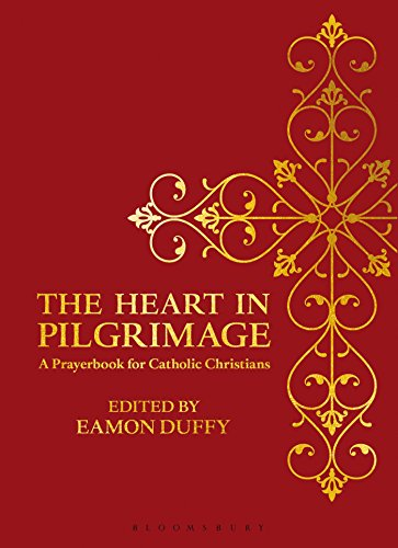 The Heart In Pilgrimage A Prayerbook For Catholic Christians