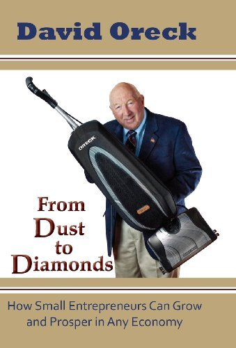 from-dust-to-diamonds-how-small-entrepreneurs-can-grow-and-prosper-in-any-economy-by-david-oreck-201