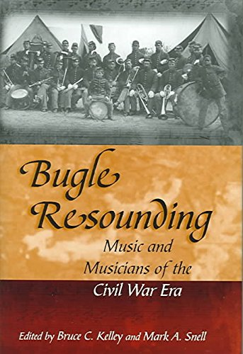 bugle-resounding-music-and-musicians-of-the-civil-war-era-edited-by-bruce-c-kelley-published-on-octo