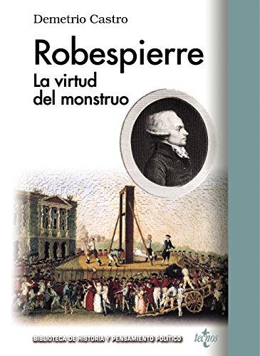 Robespierre: La virtud del monstruo (Biblioteca De Historia Y Pensamiento Político) por Demetrio Castro
