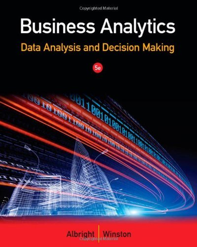 Business Analytics: Data Analysis and Decision Making: Written by S. Albright, 2014 Edition, (5th Revised edition) Publisher: South-Western College Publishing [Hardcover]