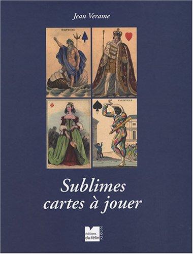 Sublimes cartes à jouer par Jean Verame, Sybille d' Oiron, Aurélie Revert-Colliau, Jan van Naeltwijck