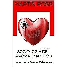 SOCIOLOGIA DEL AMOR ROMANTICO: Seducción - Pareja - Relaciones