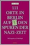 111 Orte in Berlin auf den Spuren der Nazi-Zeit: Reiseführer - Paul Kohl