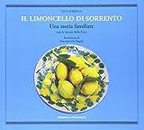 Il limoncello di Sorrento. Una storia familiare con le ricette della casa