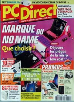 PC DIRECT [No 157] du 01/06/2006 - TOSHIBA FF1 - ACHETEZ A L'ETRANGER POUR FAIRE DES ECONOMIE - MARQUE OU NO NAME - DEJOUEZ LES PIEGES DE LA MICRO LOW COST - MONTEZ UN PC PUISSANT ET SILENCIEUX - REGLEZ LE BIOS - PARAMETREZ LES PILOTES ET INSTALLEZ WINDOWS - TUNERS - ECRANS - ADAPTATEURS - PORTABLE CER ASPIRE 323 WLMI.