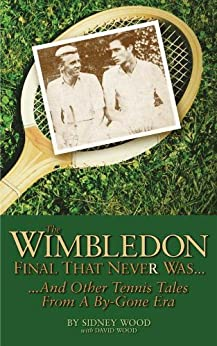 The Wimbledon Final That Never Was . . .: And Other Tennis Tales from a By-Gone Era par [Wood, David Wood Sidney]