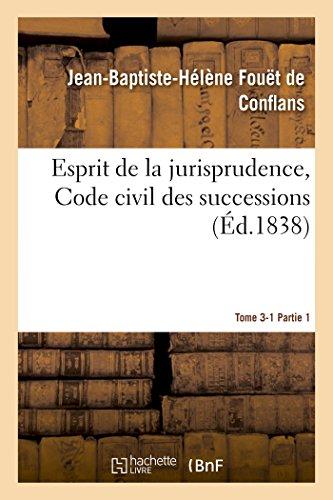 Esprit de la jurisprudence, Code civil : livre III, titre 1 des successions. Partie 1