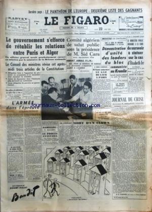 FIGARO (LE) [No 4263] du 22/05/1958 - LE PANTHEON DE L'EUROPE DEUXIEME LISTE DES GAGNANTS - LE GOUVERNEMENT S'EFFORCE DE RETABLIR LES RELATIONS ENTRE PARIS ET ALGER - UN OFFICIER GENERAL SERAIT PROCHAINEMENT ENVOYE EN MISSION PAR LE MINISTERE DE LA DEFENSE NATIONALE - LE CONSEIL DES MINISTRES REVISE CET APRES-MIDI TROIS ARTICLES DE LA CONSTITUTION - DES MILLIERS DE SOLLICITEURS EN QUETE D'UN VISA - L'ARMEE DANS L'EPREUVE PAR LE GENERAL BETHOUART - UN CHEF-D'OEUVRE DU ROMAN POLICIER QU'ON NE LIR