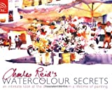 Charles Reid's Watercolour Secrets: An Intimate Look at the Discoveries from a Lifetime of Painting