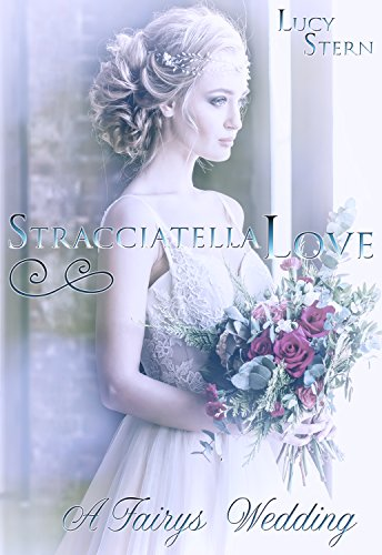 Stracciatella Love: A Fairys Wedding (Aurora-Reihe 3) -