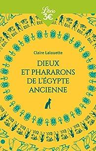 Dieux et Pharaons de l'Egypte ancienne par Claire Lalouette
