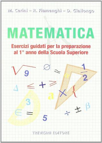 Matematica. Esercizi guidati per la preparazione al 1° anno della scuola superiore. Per la Scuola media