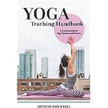 Yoga Teaching Handbook: A Practical Guide for Yoga Teachers and Trainees