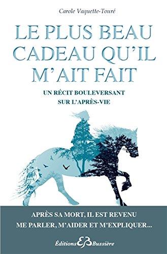 Le plus beau cadeau qu'il m'ait fait - Un récit bouleversant sur l'après-vie par Carole Vaquette-Touré