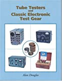 Tube Testers and Classic Electronic Test Gear by Alan Douglas (2000-08-01)