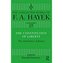 The Constitution of Liberty: The Definitive Edition (The Collected Works of F.A. Hayek)