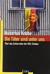 Die Täter sind unter uns: Über das Schönreden der SED-Diktatur