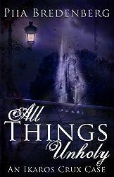 All Things Unholy (An Ikaros Crux Case Book 1)
