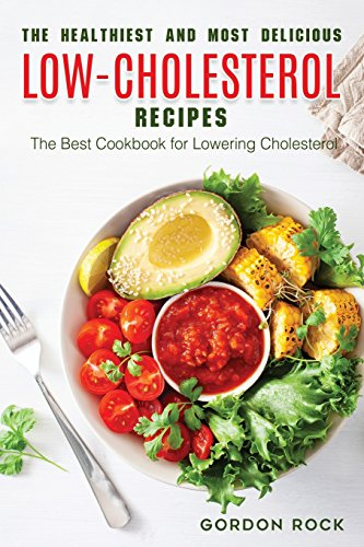The Healthiest and Most Delicious Low-cholesterol Recipes: The Best Cookbook for Lowering Cholesterol por Gordon Rock