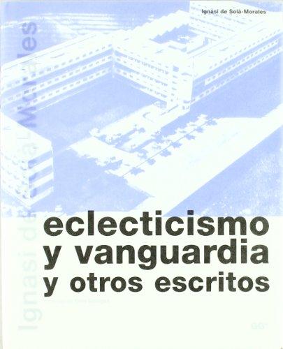 [EPUB] Eclecticismo y vanguardia y otros escritos (biblioteca ignasi de solà-morales)