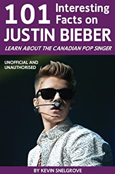 101 Interesting Facts on Justin Bieber (English Edition) par [Snelgrove , Kevin]