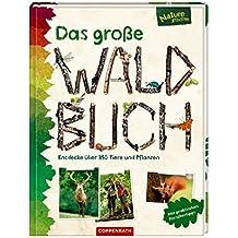 Das große Waldbuch: Entdecke über 350 Tiere und Pflanzen
