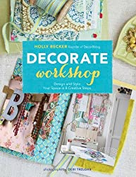 Decorate Workshop: Design and Style Your Space in 8 Creative Steps by Holly Becker (2012-11-07)