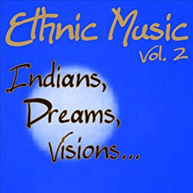 Ethnic Music...indians, Dreams, Visions..... Vol. 2