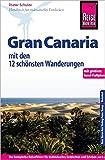 Reise Know-How Gran Canaria mit den zwölf schönsten Wanderungen und Faltplan: Reiseführer für individuelles Entdecken - Dieter Schulze