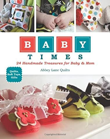 Baby Times: 24 Handmade Treasures for Baby & Mom by Abbey Lane Quilts (28-May-2012) Paperback