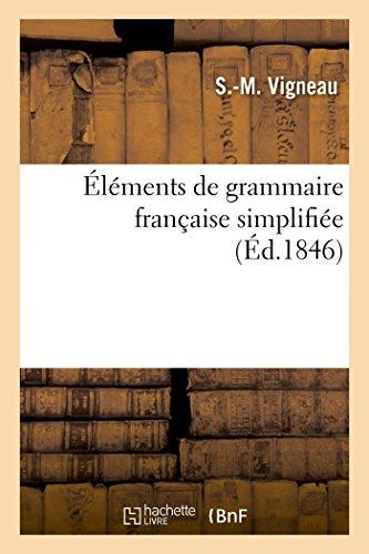 Éléments de grammaire française simplifiée: suivis d'exercices analytiques, orthographiques, historiques et géographiques par S Vigneau