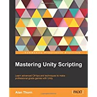 Mastering Unity Scripting: Learn Advanced C# Tips and Techniques to Make Professional-grade Games With (Mastering Computer)