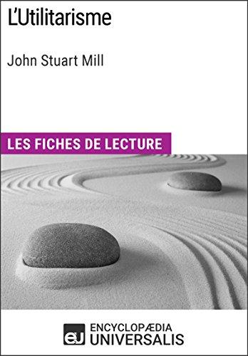 l-39-utilitarisme-de-john-stuart-mill-les-fiches-de-lecture-d-39-universalis